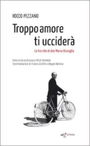 """Rocco Pezzano, """"Troppo amore ti ucciderà"""",  le tre vite di Don Marco Bisceglia"""